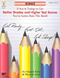 Science: If You're Trying to Get Better Grades and Higher Test Scores, You've Gotta Have This Book!