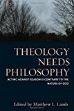 Theology Needs Philosophy: Acting Against Reason is Contrary to the Nature of God