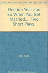 Election Year and So When You Get Married.... Two Short Plays. Paperback