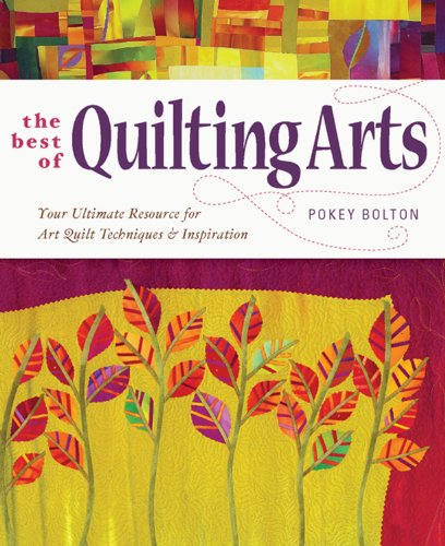 The Best of Quilting Arts: Your Ultimate Resource for Art Quilt Techniques and Inspiration Patricia Bolton