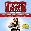 Ketogenic Diet: Bonus Ketogenic Recipes for Breakfast, Lunch and Dinner! Even Ketogenic Shakes! Audiobook by Valerie Childs Narrated by Marissa Shortt