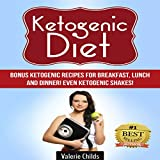 Ketogenic Diet: Bonus Ketogenic Recipes for Breakfast, Lunch and Dinner! Even Ketogenic Shakes!