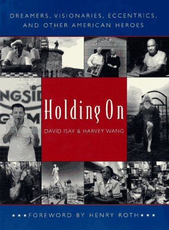 Holding On: Dreamers, Visionaries, Eccentrics, and Other American Heroes