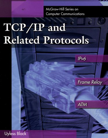 (TCP/IP and Related Protocols: IPv6, Frame Relay, and ATM (McGraw-Hill Computer Communications Series))