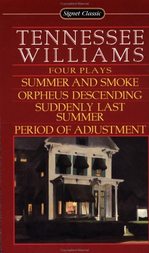 Tennessee Williams: Four Plays Summer and Smoke/Orpheus Descending/Suddenly Last Summer/Period of Adjustment