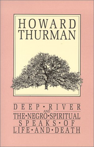 Books : Deep River and the Negro Spiritual Speaks of Life and Death (Howard Thurman Book)