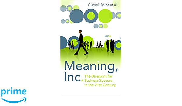 Meaning inc the blueprint for business success in the 21st century meaning inc the blueprint for business success in the 21st century amazon gurnek bains libros en idiomas extranjeros malvernweather Image collections