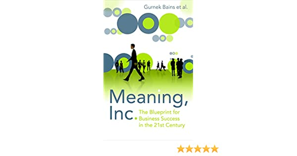 Meaning inc the blueprint for business success in the 21st meaning inc the blueprint for business success in the 21st century gurnek bains 9781861978837 amazon books malvernweather Image collections