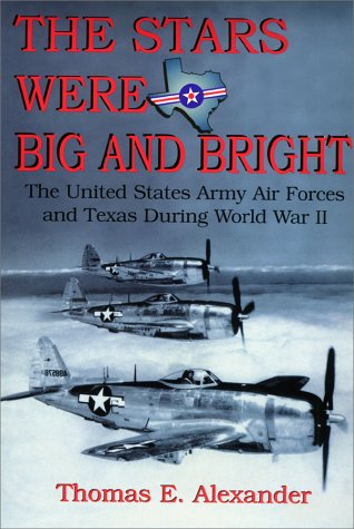 Download The Stars Were Big and Bright: The United States Army Air Forces and Texas During World War II pdf