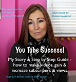 You Tube Success - My Story & Step by Step Guide