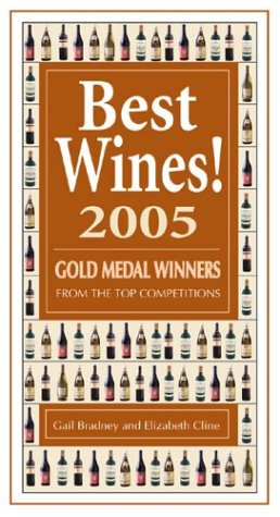 Best Wines! 2005: Gold Medal Winners from the Top Competitions by Gail Bradney, Elizabeth Cline