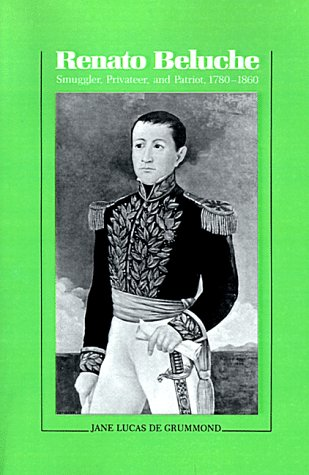Renato Beluche: Smuggler, Privateer, and Patriot, 1780-1860