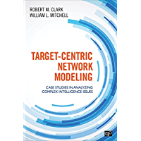 Target-Centric Network Modeling: Case Studies in Analyzing Complex Intelligence Issues (English Edition)