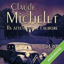 Ils attendaient l'aurore Audiobook by Claude Michelet Narrated by Yves Mugler
