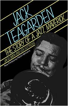 Jack Teagarden: The Story Of A Jazz Maverick