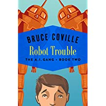 Robot Trouble (The A.I. Gang Book 2)