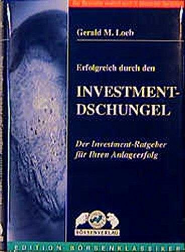 Erfolgreich durch den Investment-Dschungel. Der Investment-Ratgeber für Ihren Anlageerfolg (Edition Börsenklassiker)