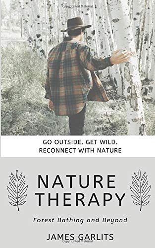 Nature Therapy: Forest Bathing and Beyond (Greenlight Guide) por James Garlits