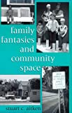 Family Fantasies and Community Space, Aitken, Stuart C., 0813524628