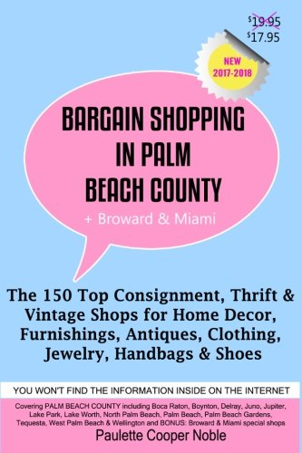 BARGAIN SHOPPING IN PALM BEACH COUNTY: The 150 Top Consignment, Thrift & Vintage Shops for Home Decor, Furnishings, Antiques, Clothing, Jewelry, Handbags & Shoes - (Vintage Clothing Consignment)