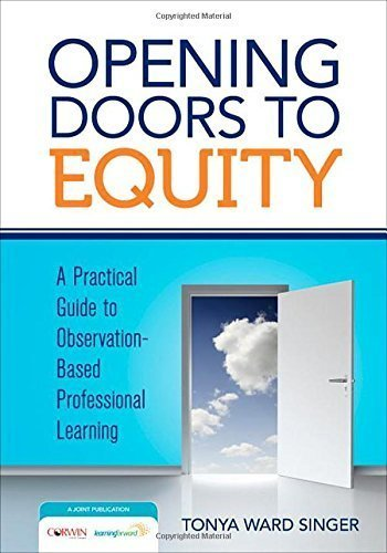 Opening Doors to Equity: A Practical Guide to Observation-Based Professional Learning by Tonya W. (Ward) Singer (2014-11-21)