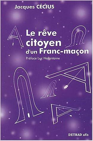 Télécharger en ligne Le rêve citoyen d'un franc-maçon pdf