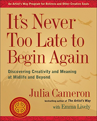 It's Never Too Late to Begin Again: Discovering Creativity and Meaning at Midlife and Beyond (Artist's Way) (Boredom At Its Best)