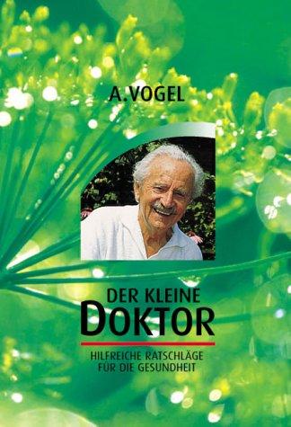 Der kleine Doktor. Eine bunte Zusammenfassung wertvoller Erfahrungen aus der Schweizer Natur- und Volksheilkunde