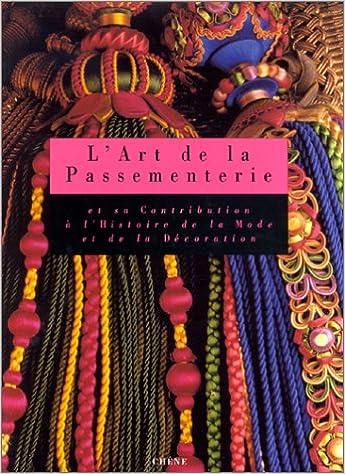 L Art De La Passementerie Et Sa Contribution A L Histoire De La Mode Et De La Decoration French Edition Donzel Catherine 9782851087768 Amazon Com Books