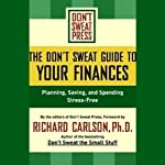 The Don't Sweat Guide to Your Finances: Planning, Saving, and Spending Stress-Free | Richard Carlson Ph.D.