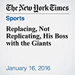 Replacing, Not Replicating, His Boss with the Giants | Bill Pennington