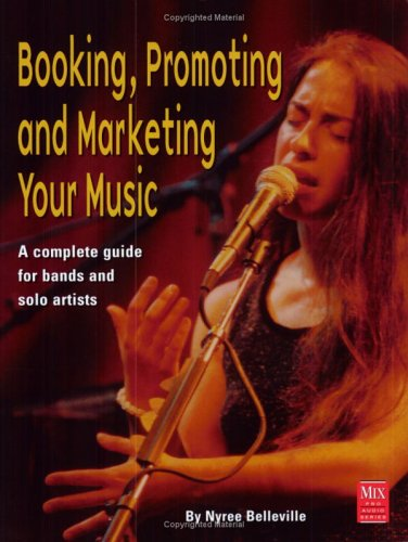 Booking, Promoting and Marketing Your Music (Mix Pro Audio Series)