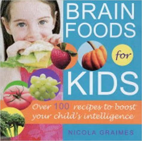 Brain Foods for Kids: Over 100 recipes to boost your childs intelligence