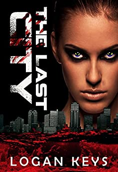 The Last City: Survival Thriller in a Dark Dystopian World (The Last City Series Book 1) by [Keys, Logan]