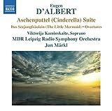 D'Albert: Aschenputtel (Cinderella) Suite / Das Seejungfraulein (The Little Mermaid) / Overtures