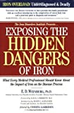 img - for Exposing the Hidden Dangers of Iron: What Every Medical Professional Should Know About the Impact of Iron on the Disease Process by E.D. Weinberg (2004-05-01) book / textbook / text book