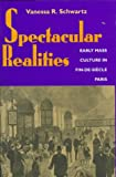 Spectacular Realities: Early Mass Culture in Fin-de-Siècle Paris