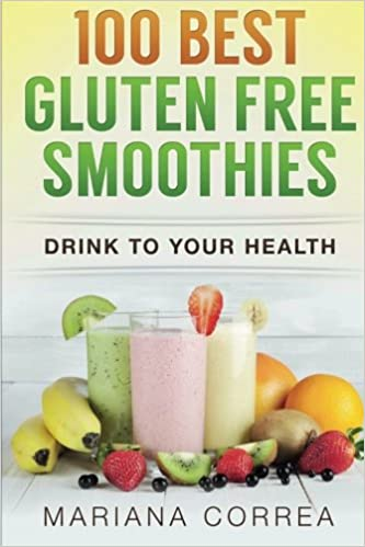 100 BEST GLUTEN Free SMOOTHIES: Feel healthier, lose weight and be happier