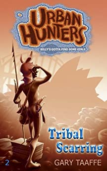 Tribal Scarring (A humorous action, adventure, survival series for children, middle grade, teen and young adult) (Urban Hunters Book 2) by [Taaffe, Gary]
