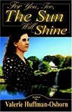 For You,Too, the Sun Will Shine, Valerie Huffman-Osborn, 193119520X