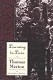 img - for Learning to Love: Exploring Solitude and Freedom (The Journals of Thomas Merton Vol. 6) book / textbook / text book