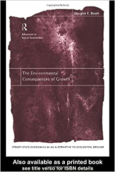 The Environmental Consequences of Growth: Steady-State Economics as an Alternative to Ecological Decline: Steady-state Economics as an Alternative to ... (Routledge Advances in Social Economics)