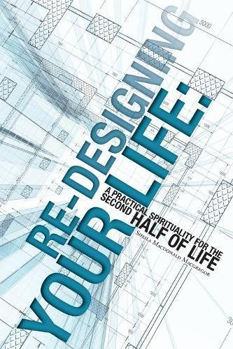 Download Re-Designing Your Life: A Practical Spirituality for the Second Half of Life pdf epub