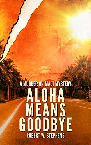 Aloha Means Goodbye: A Murder on Maui Mystery by Robert W. Stephens