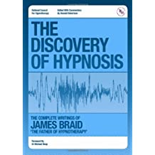 The Discovery of Hypnosis: The Complete Writings of James Braid, the Father of Hypnotherapy