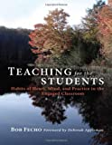 img - for Teaching for the Students: Habits of Heart, Mind, and Practice in the Engaged Classroom book / textbook / text book