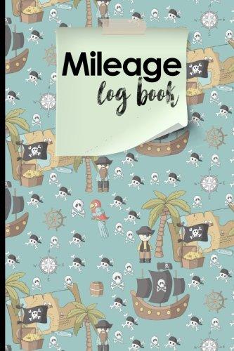 Mileage Log Book: Mileage Counter For Car, Mileage Logger, Vehicle Mileage Journal, Cute Pirates Cover (Mileage Log Books) (Volume 5) pdf epub