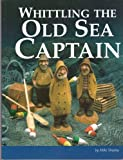Whittling the Old Sea Captain, Mike Shipley, 1565230752