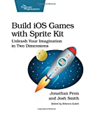 Build iOS Games with Sprite Kit: Unleash Your Imagination in Two Dimensions