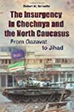 The Insurgency in Chechnya and the North Caucasus, Robert W. Schaefer, 031338634X